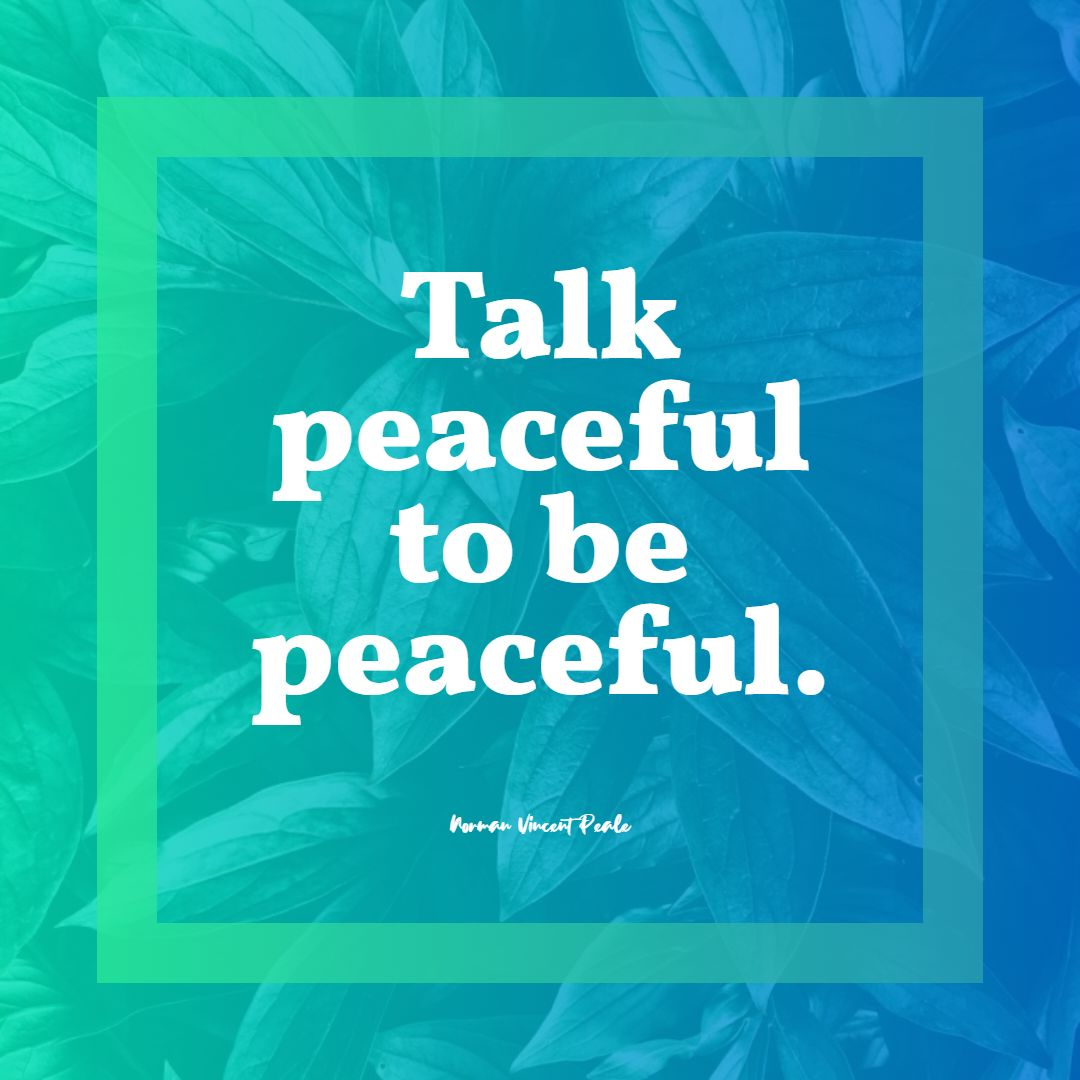Quotes image of Talk peaceful to be peaceful.