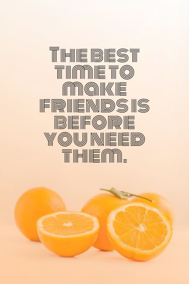 Quotes image of The best time to make friends is before you need them.