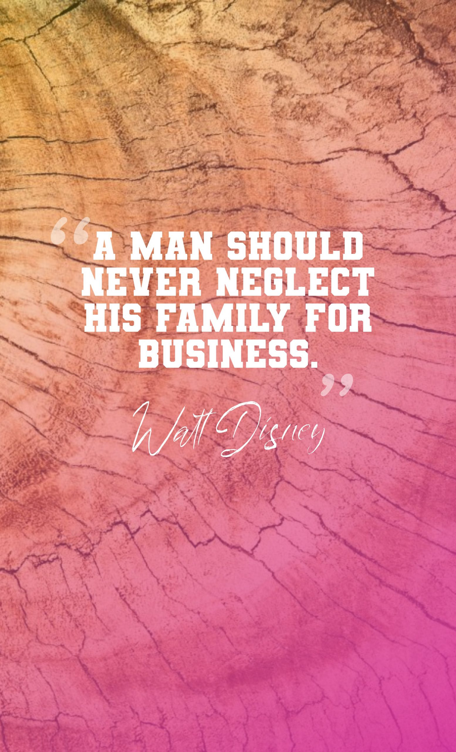 Quotes image of A man should never neglect his family for business.