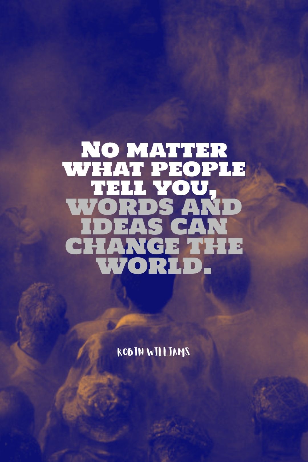Quotes image of No matter what people tell you, words and ideas can change the world.