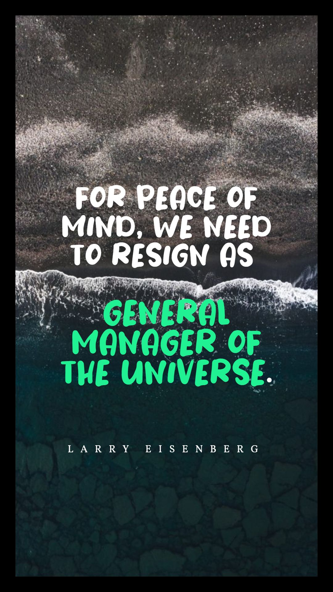 Quotes image of For peace of mind, we need to resign as general manager of the universe.