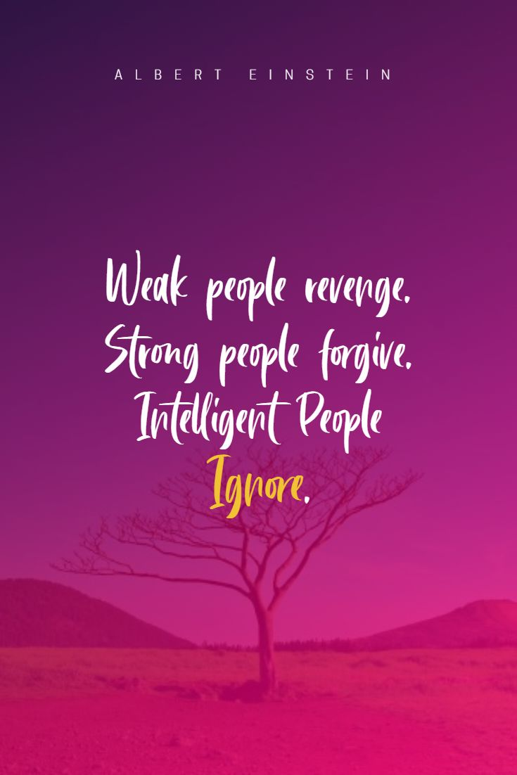 Quotes image of Weak people revenge. Strong people forgive. Intelligent People Ignore.