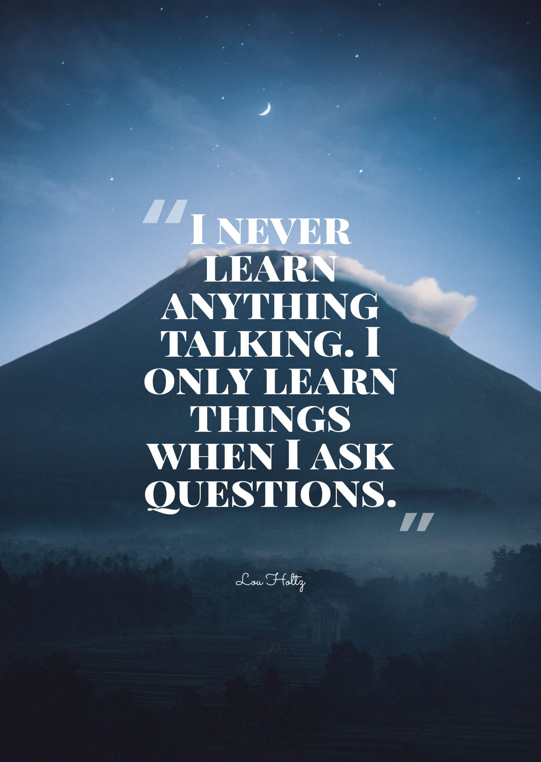Quotes image of I never learn anything talking. I only learn things when I ask questions.