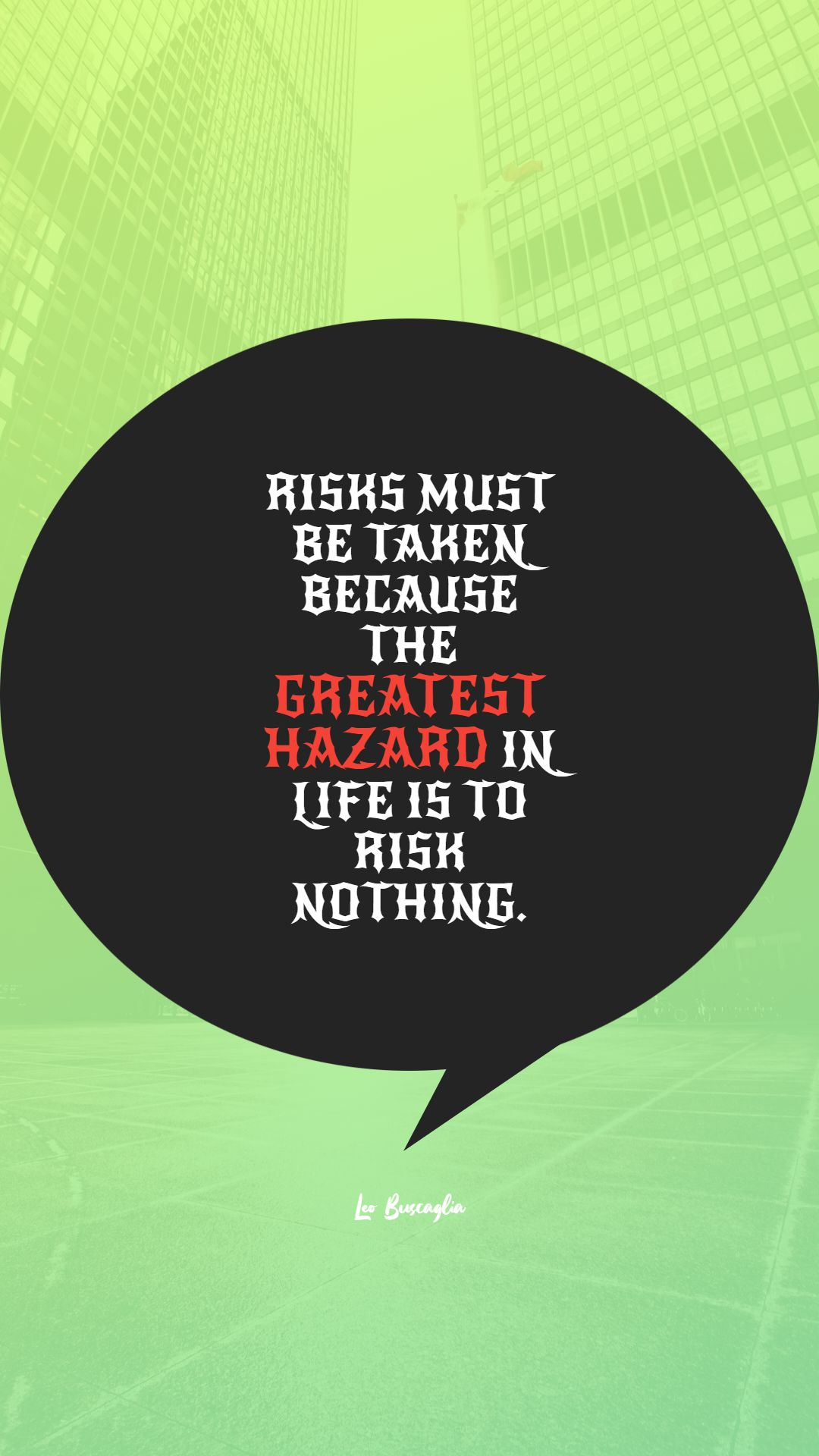 Quotes image of Risks must be taken because the greatest hazard in life is to risk nothing.