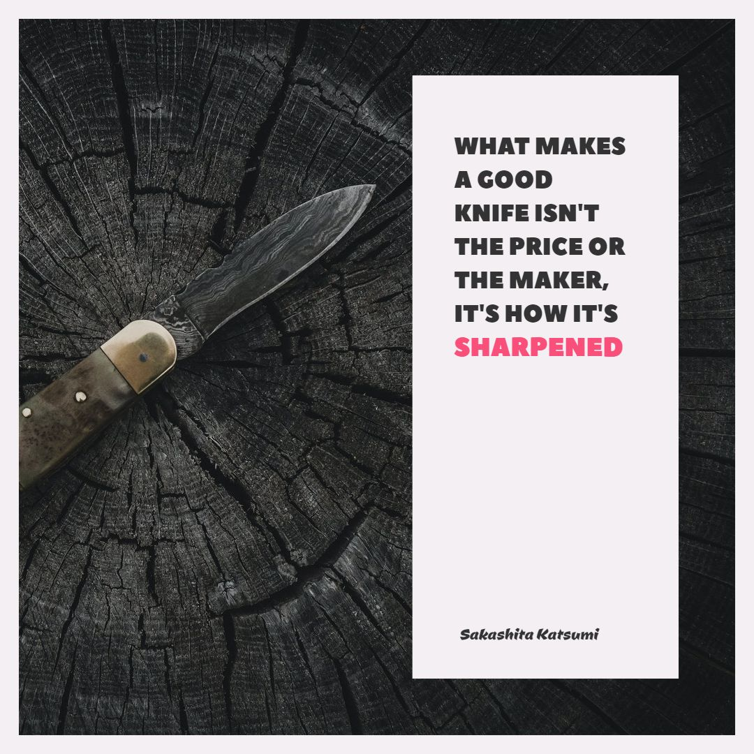 Quotes image of What makes a good knife isn't the price or the maker, It's how it's sharpened