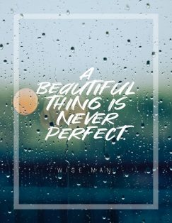 wise man's quote about perfectionism. A beautiful thing is never…