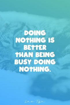 Lao Tzu's quote about doing. Doing nothing is better than…