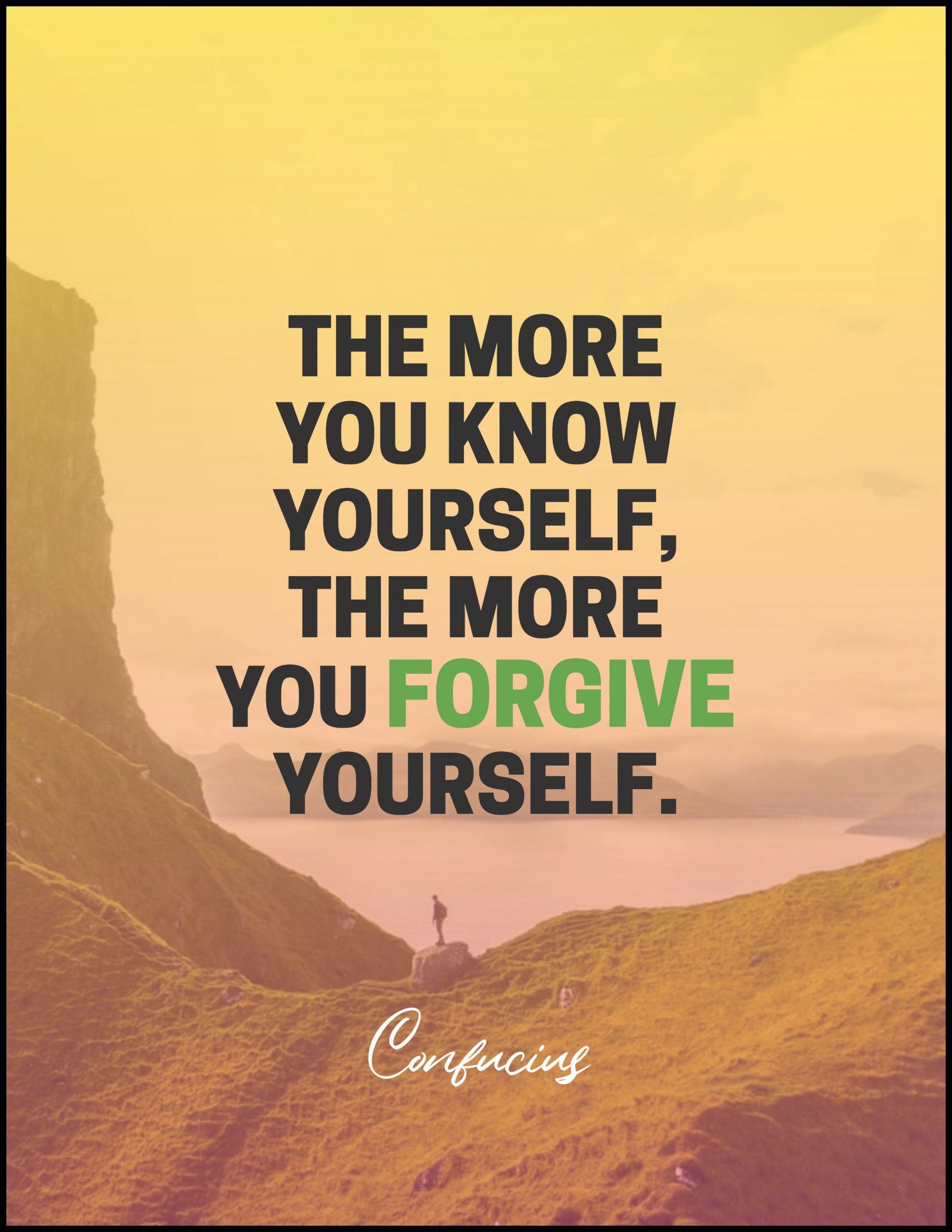 Quotes image of The more you know yourself, the more you forgive yourself.