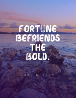 John Dryden's quote about fortune, courage. Fortune befriends the bold….
