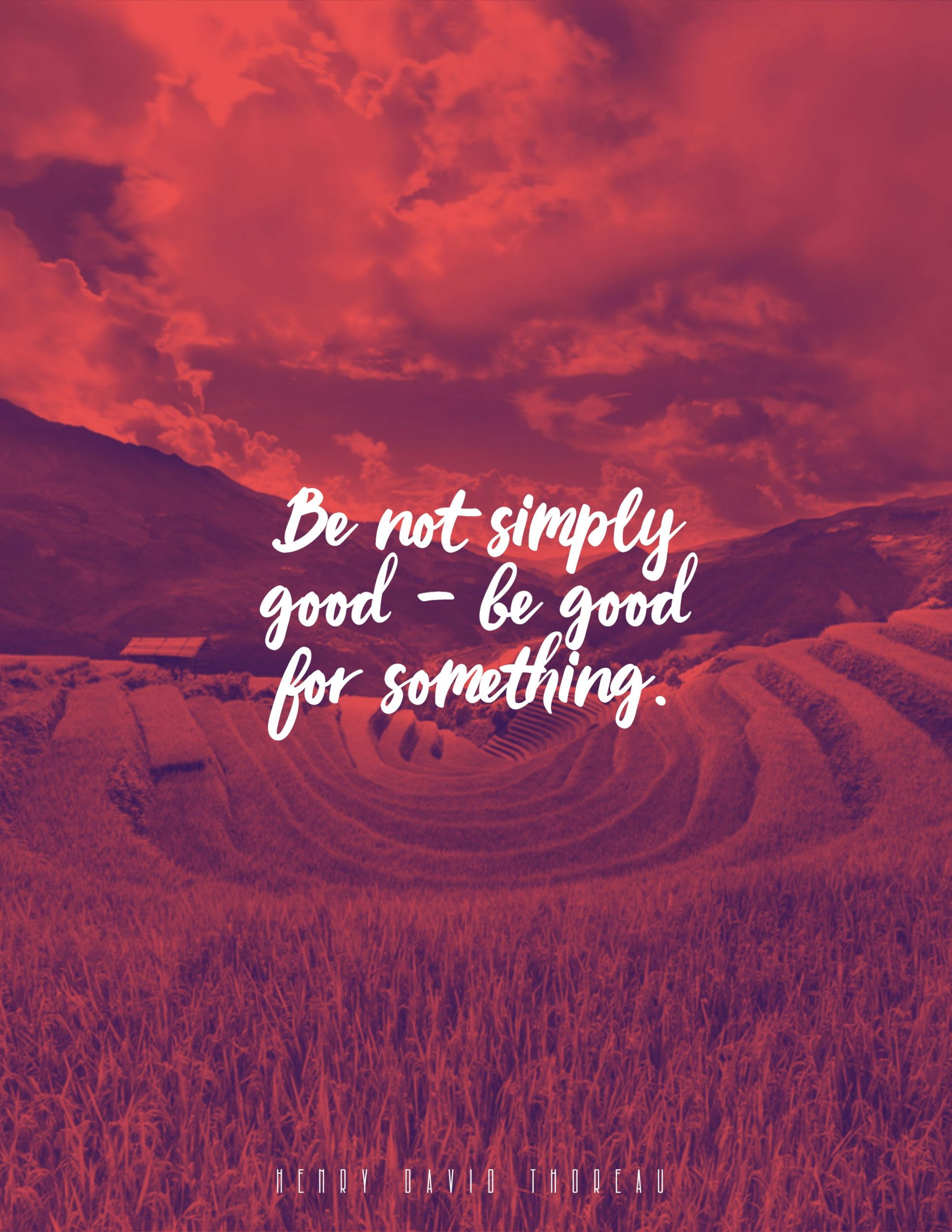 Quotes image of Be not simply good - be good for something.