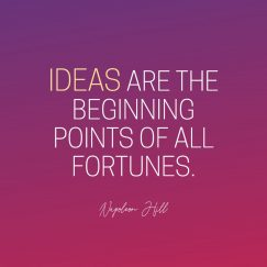 Napoleon Hill's quote about ideas. Ideas are the beginning points…