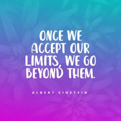 Albert Einstein's quote about limit, self. Once we accept our limits,…