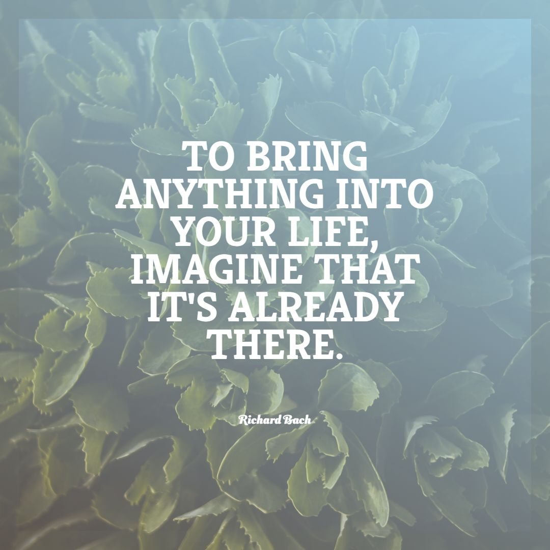 Quotes image of To bring anything into your life, imagine that it's already there.