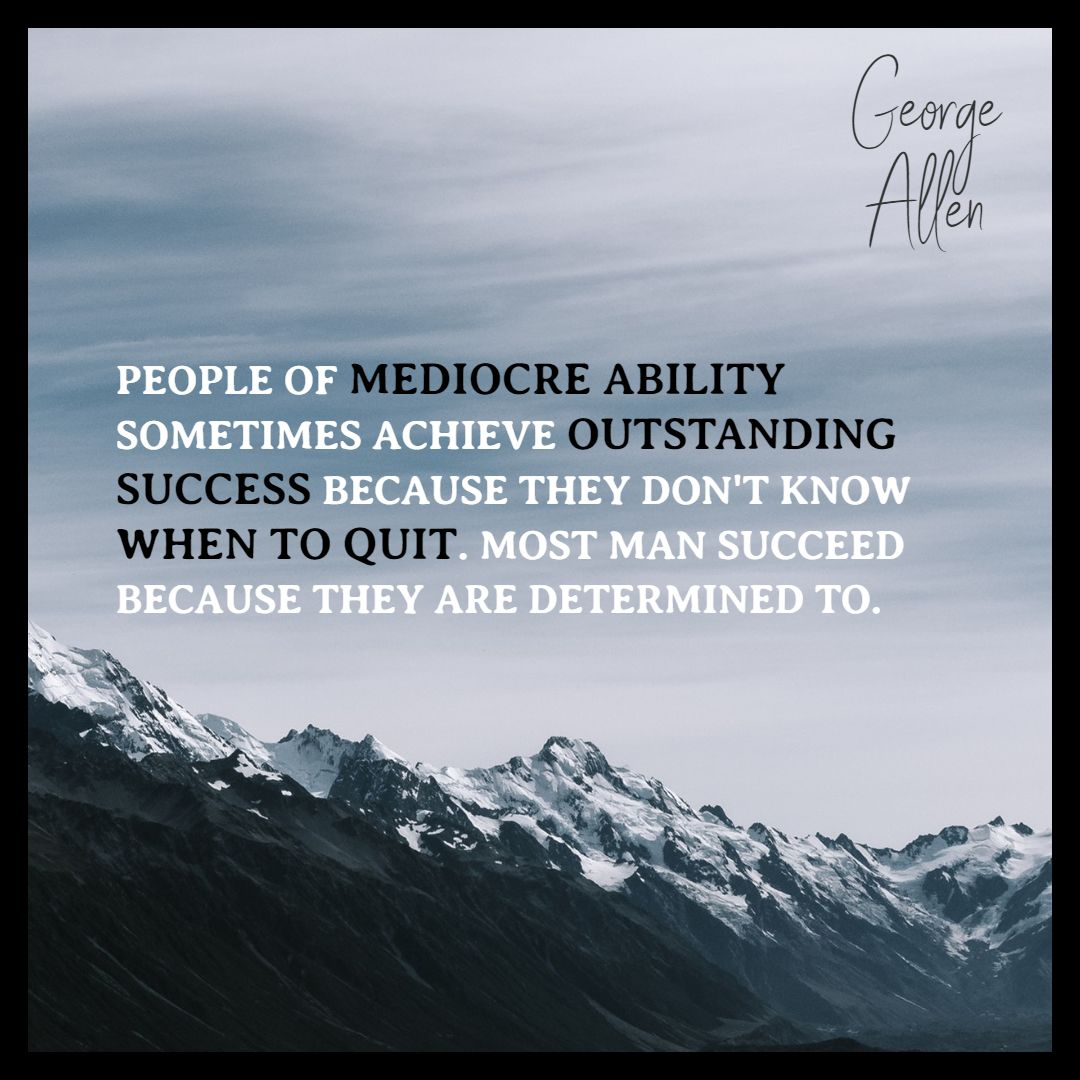 Quotes image of People of mediocre ability sometimes achieve outstanding success because they don't know when to quit. Most men succeed because they are determined to.