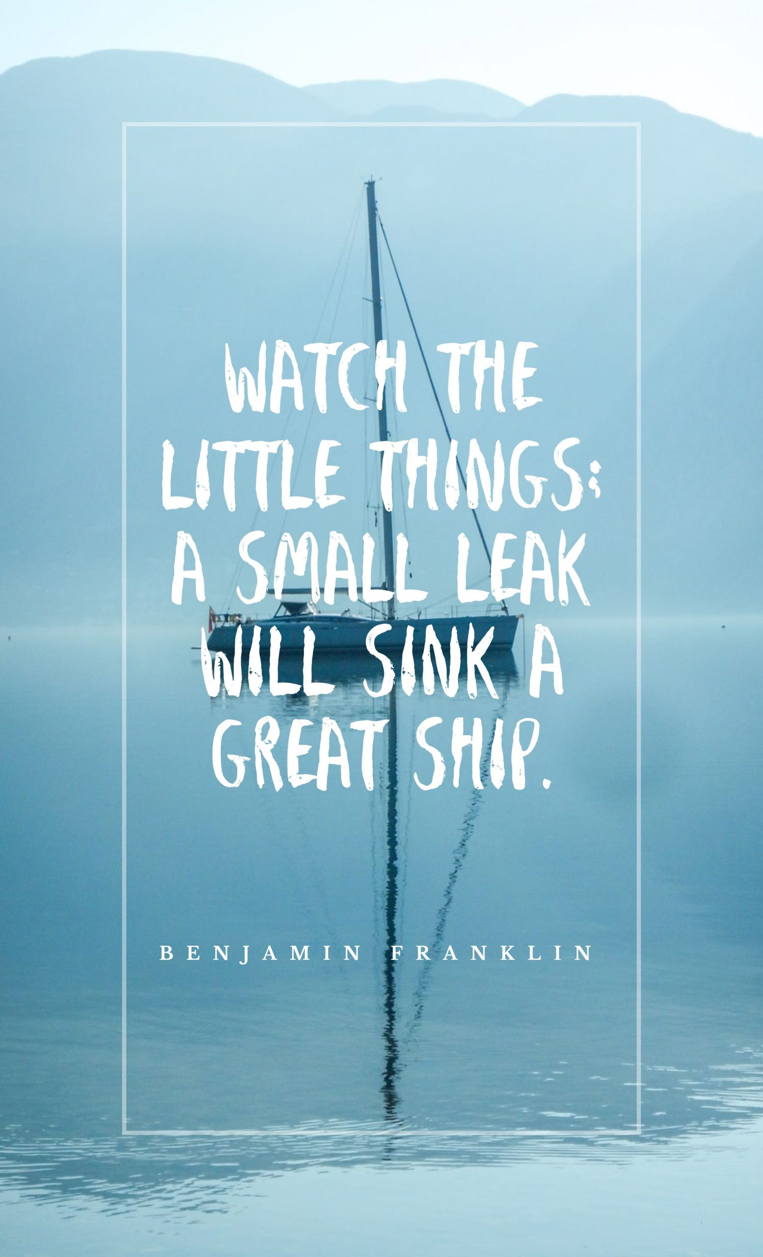Quotes image of Watch the little things; a small leak will sink a great ship.