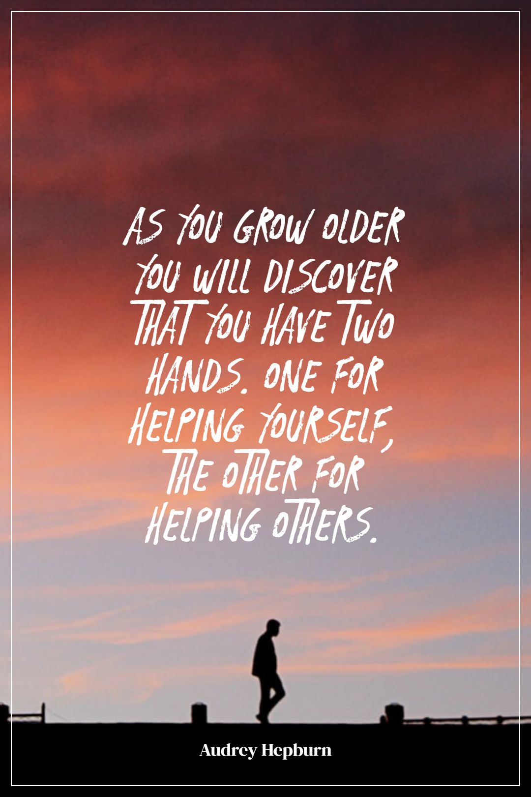 Quotes image of As you grow older you will discover that you have two hands. One for helping yourself, the other for helping others.