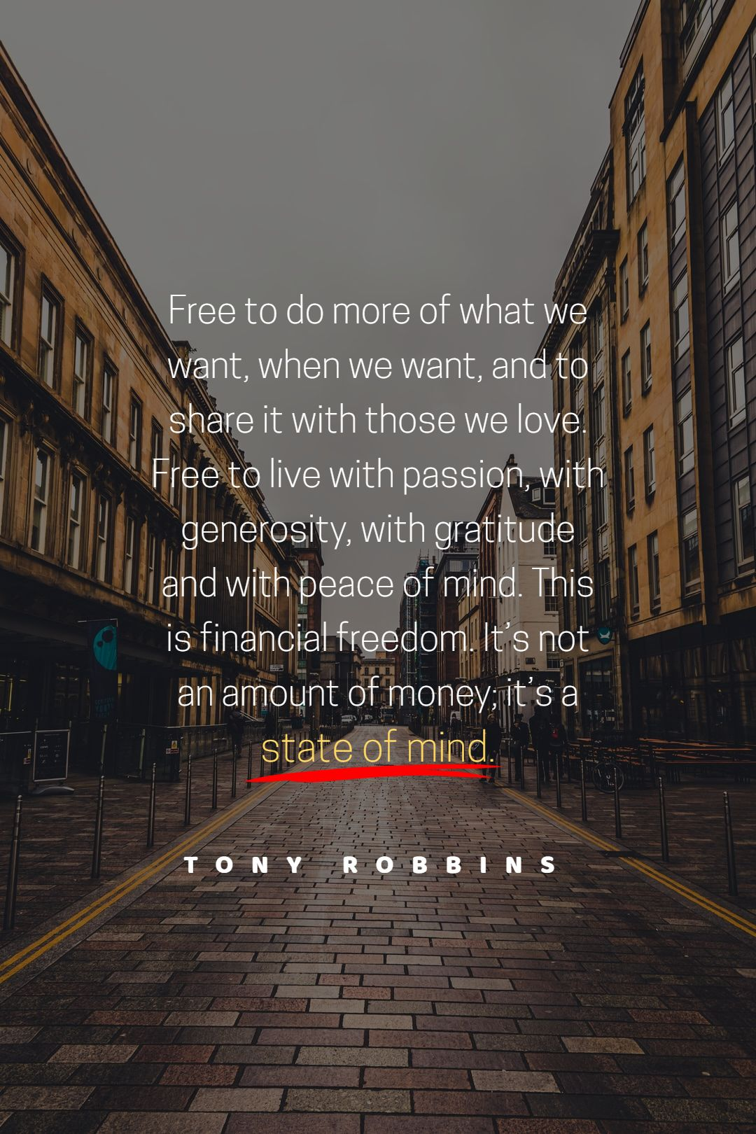 Quotes image of Free to do more of what we want, when we want, and to share it with those we love. Free to live with passion, with generosity, with gratitude and with peace of mind. This is financial freedom. It's not an amount of money; it's a state of mind.