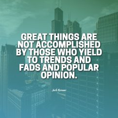 Jack Kerouac's quote about accomplishment. Great things are not accomplished…