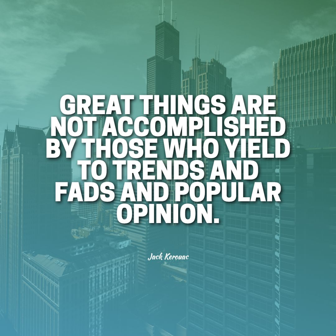 Quotes image of Great things are not accomplished by those who yield to trends and fads and popular opinion.