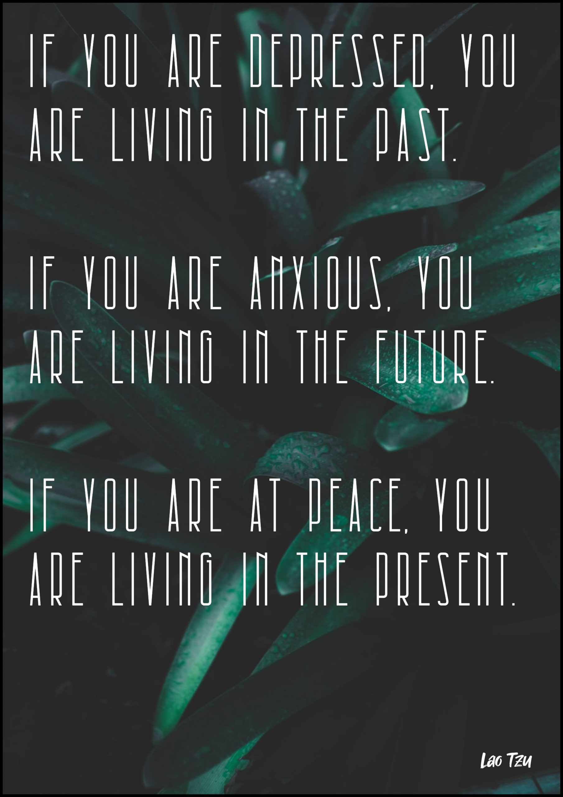 Quotes image of If you are depressed, you are living in the past. If you are anxious, you are living in the future. if you are at peace, you are living in the present.