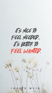 Ingrid Weir's quote about relationship. It's nice to feel needed……