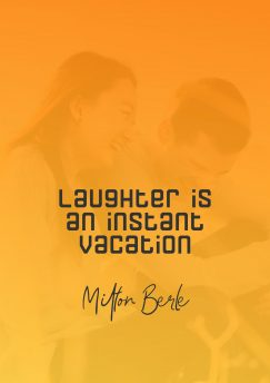 Milton Berle 's quote about undefined. Laughter is an instant vacation…