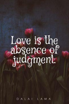 Dalai Lama's quote about love. Love is the absence of…