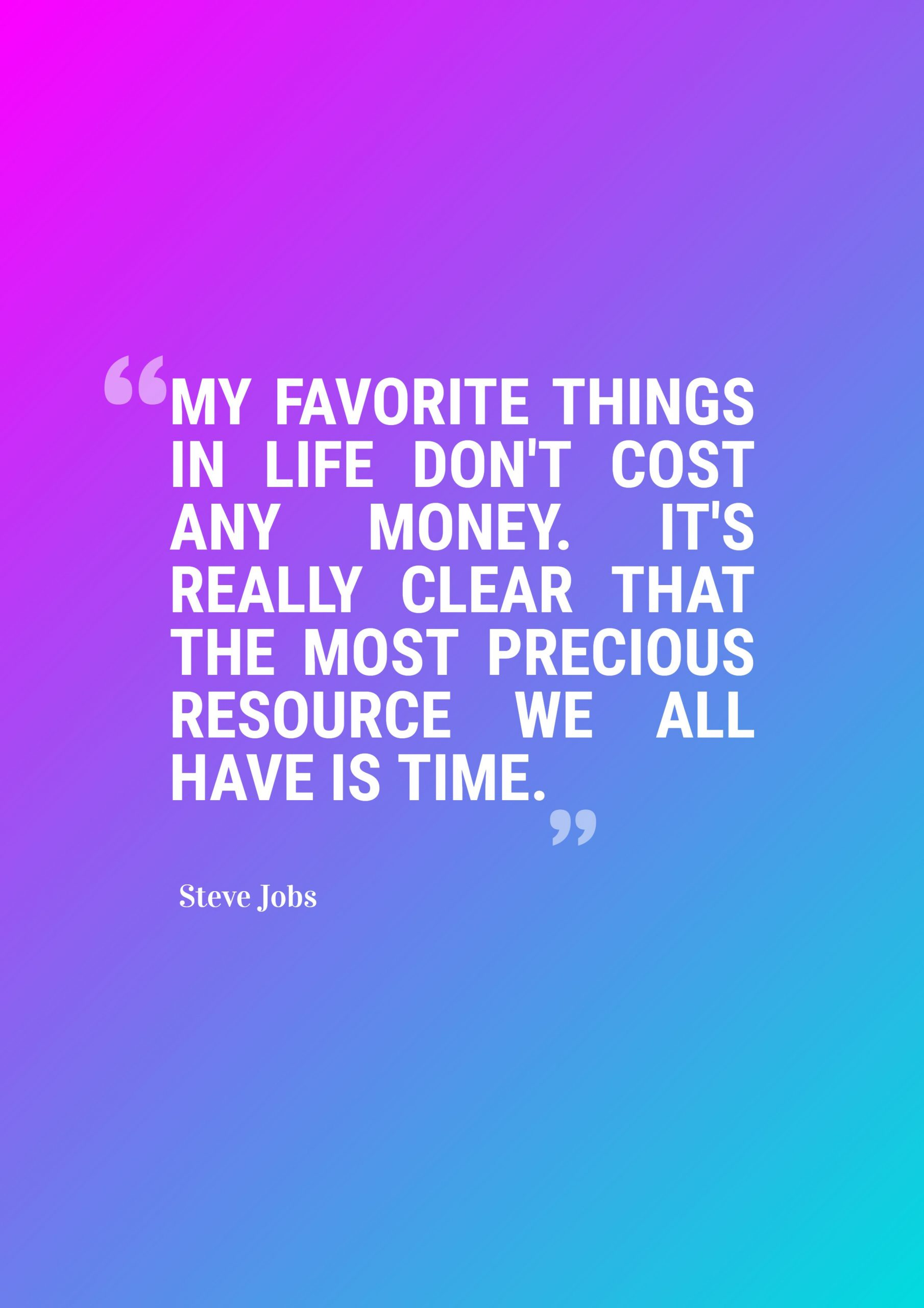 Quotes image of My favorite things in life don't cost any money. It's really clear that the most precious resource we all have is time.