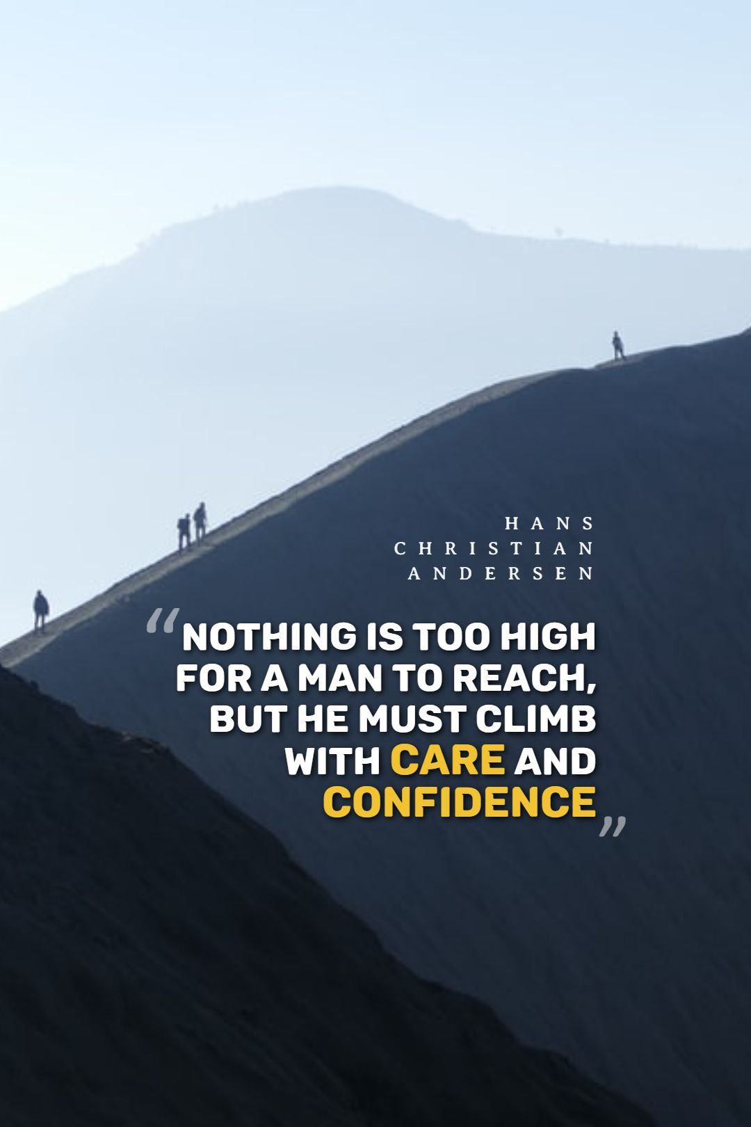 Quotes image of Nothing is too high for a man to reach, but he must climb with care and confidence