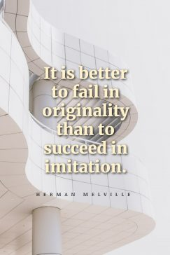 Herman Melville's quote about original. It is better to fail…