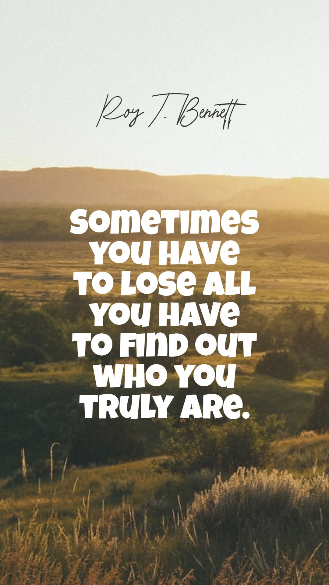 Quotes image of Sometimes you have to lose all you have to find out who you truly are.