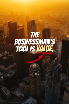 Ayn Rand's quote about business. The businessman's tool is value….