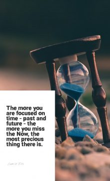 Eckhart Tolle 's quote about time, present. The more you are focused…
