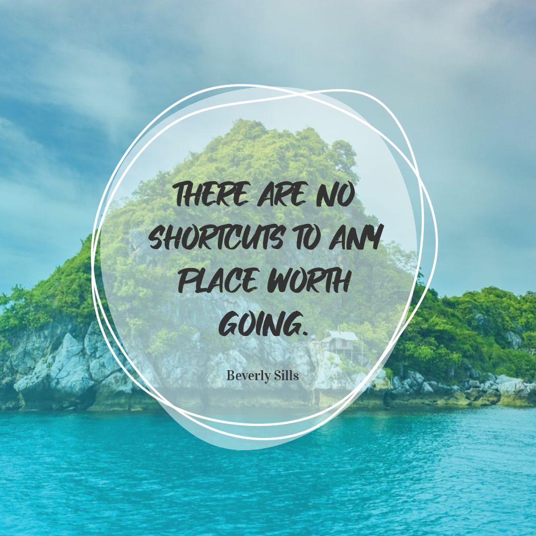 Quotes image of There are no shortcuts to any place worth going.