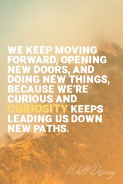 Walt Disney's quote about curiosity. We keep moving forward, opening…