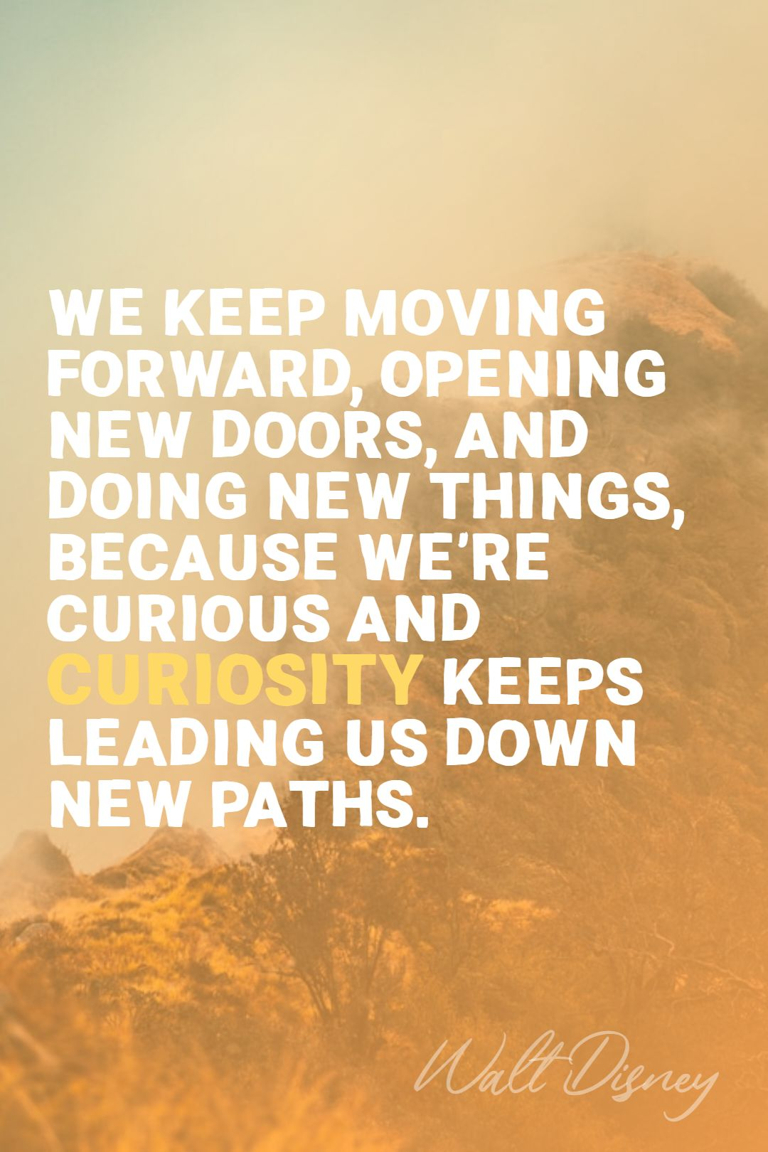 Quotes image of We keep moving forward, opening new doors, and doing new things, because we're curious and curiosity keeps leading us down new paths.