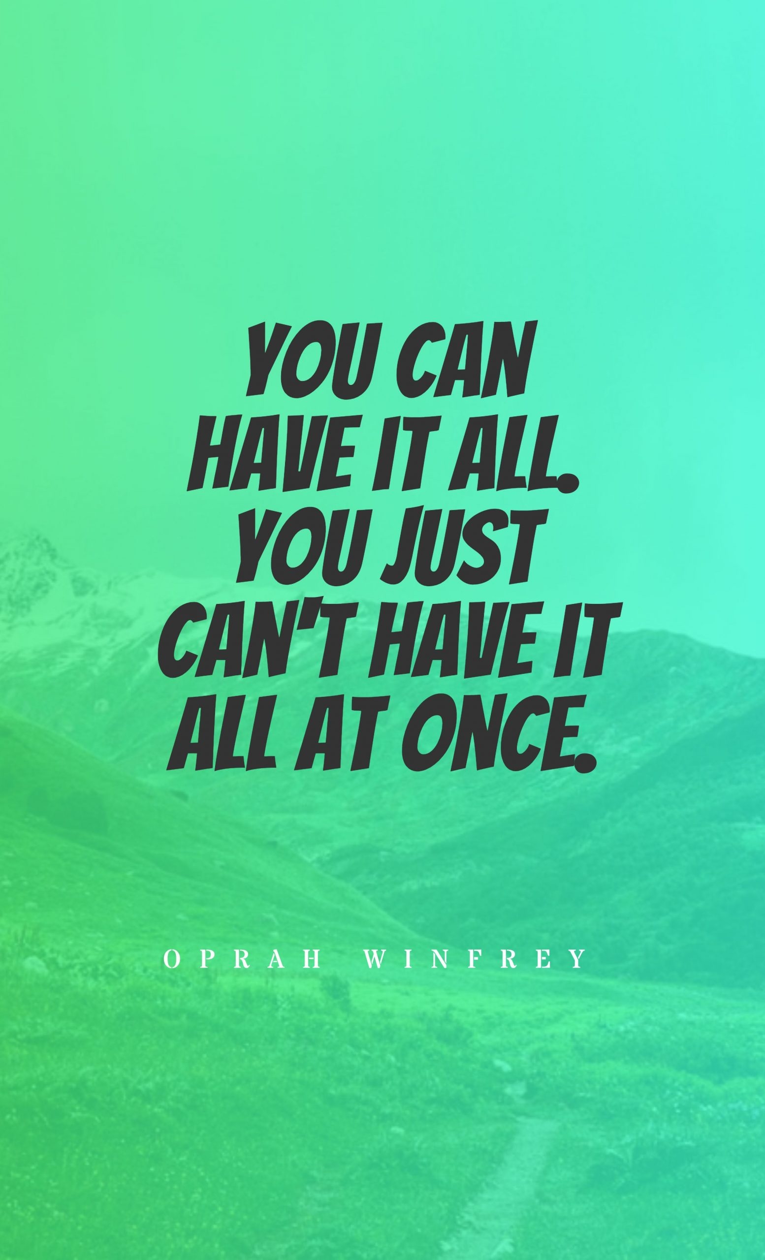 Quotes image of You can have it all. You just can't have it all at once.