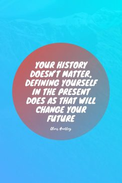 Chris Hartley's quote about future, self. Your history doesn't matter, defining…