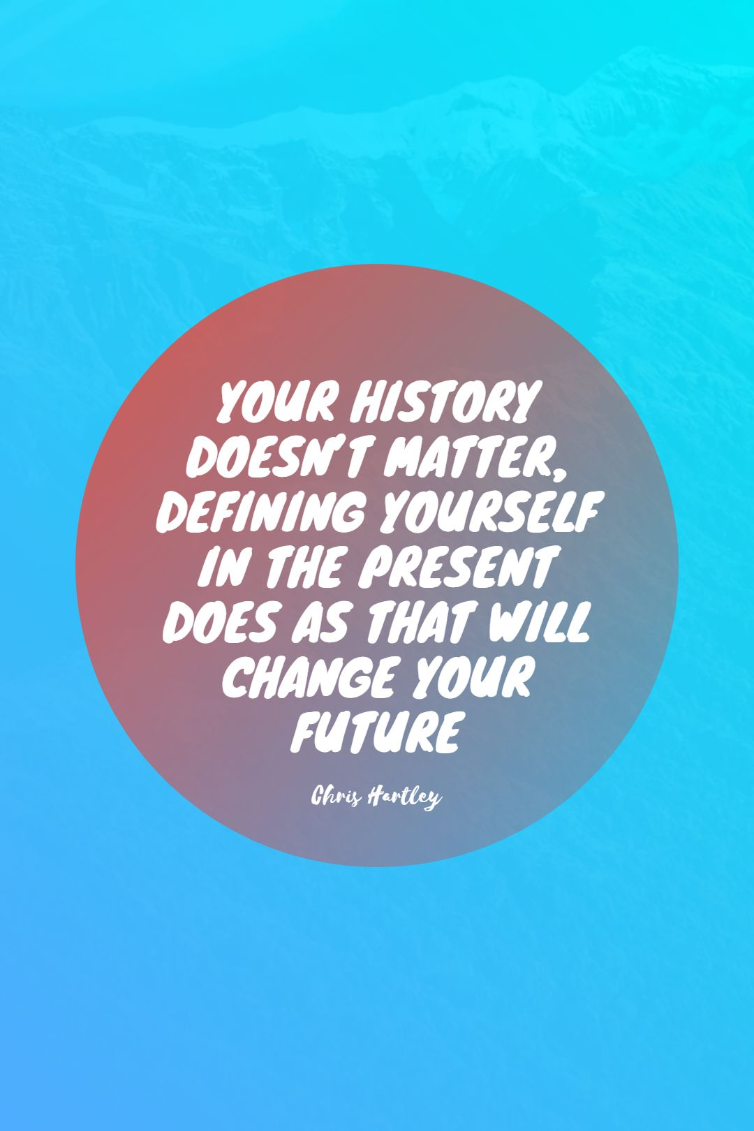 Quotes image of Your history doesn't matter, defining yourself in the present does as that will change your future