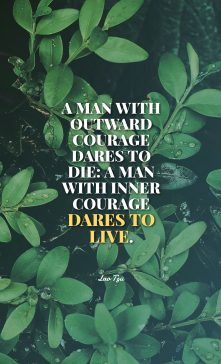 Lao Tzu's quote about Courage. A man with outward courage…