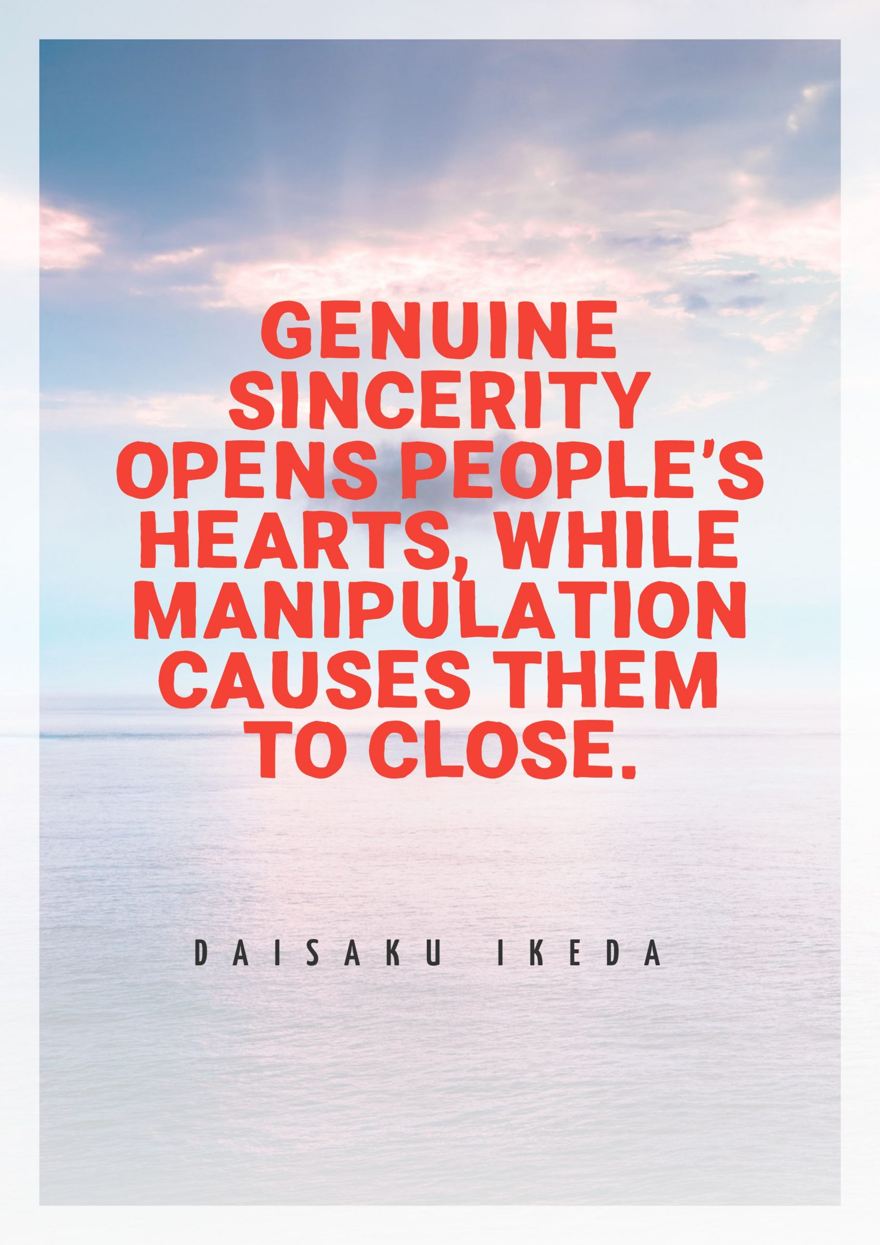Quotes image of Genuine sincerity opens people's hearts, while manipulation causes them to close.