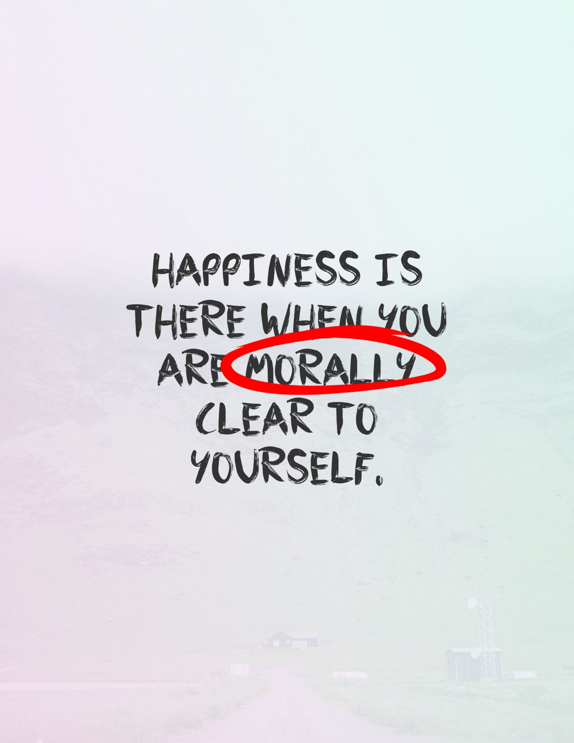 Quotes image of Happiness is there when you are morally clear to yourself.