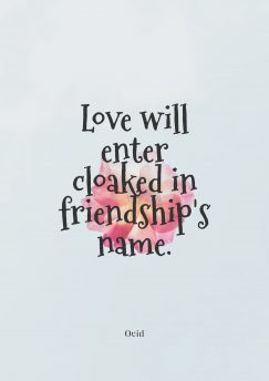 Ovid 's quote. Love will enter cloaked in…