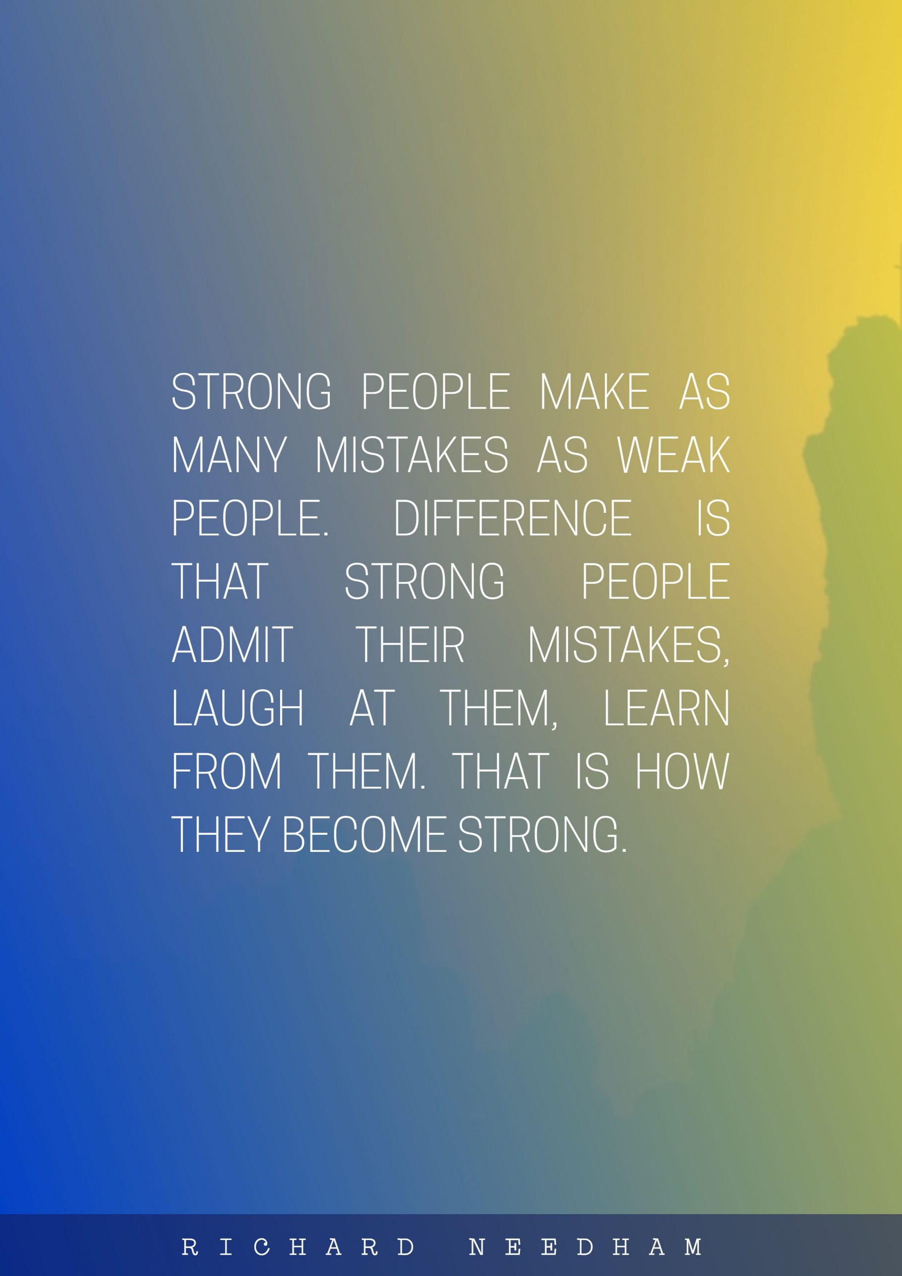 Quotes image of Strong people make as many mistakes as weak people. Difference is that strong people admit their mistakes, laugh at them, learn from them. That is how they become strong.