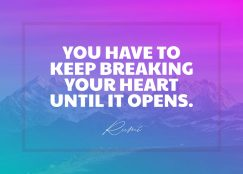 Rumi's quote about Heart. You have to keep breaking…