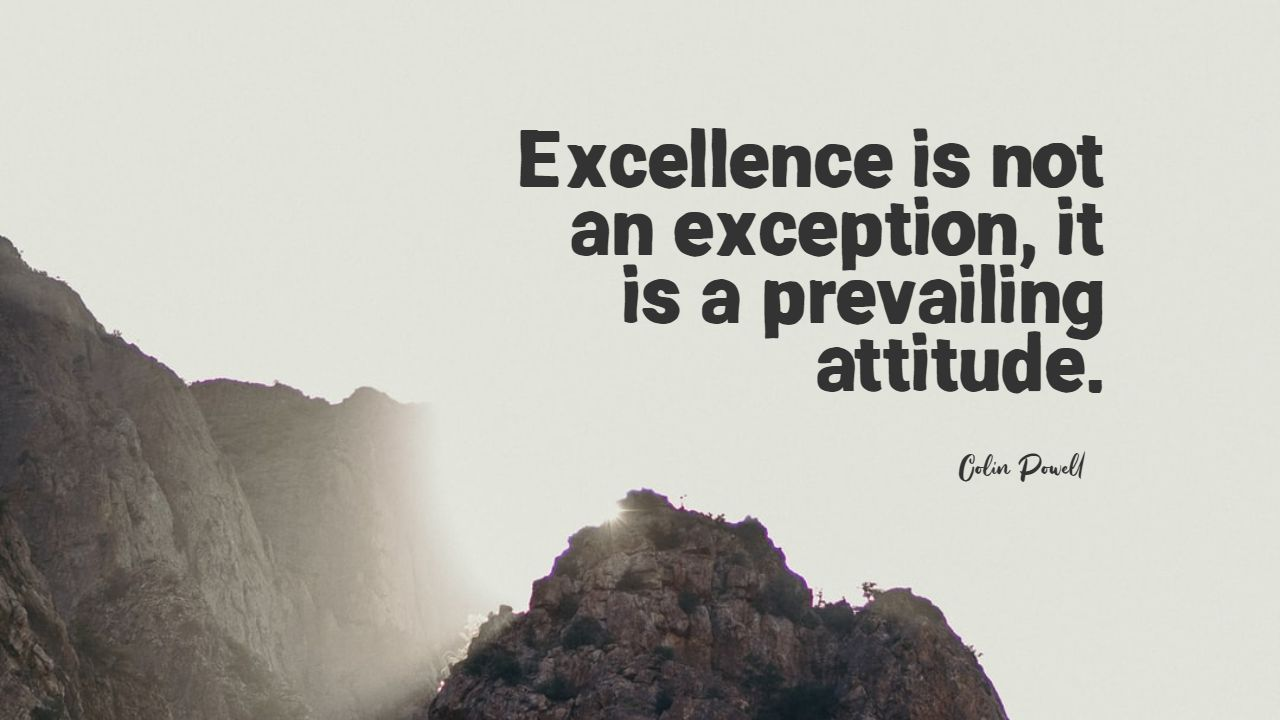 Quotes image of Excellence is not an exception, it is a prevailing attitude.