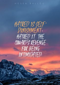 Hosea Ballou's quote about Hatred. Hatred is self-punishment. Hatred it…