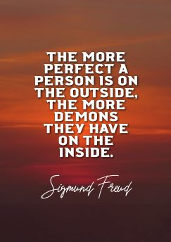Sigmund Freud's quote about Perfection. The more perfect a person…