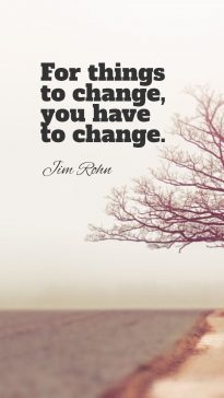 Jim Rohn's quote about Change. For things to change, you…