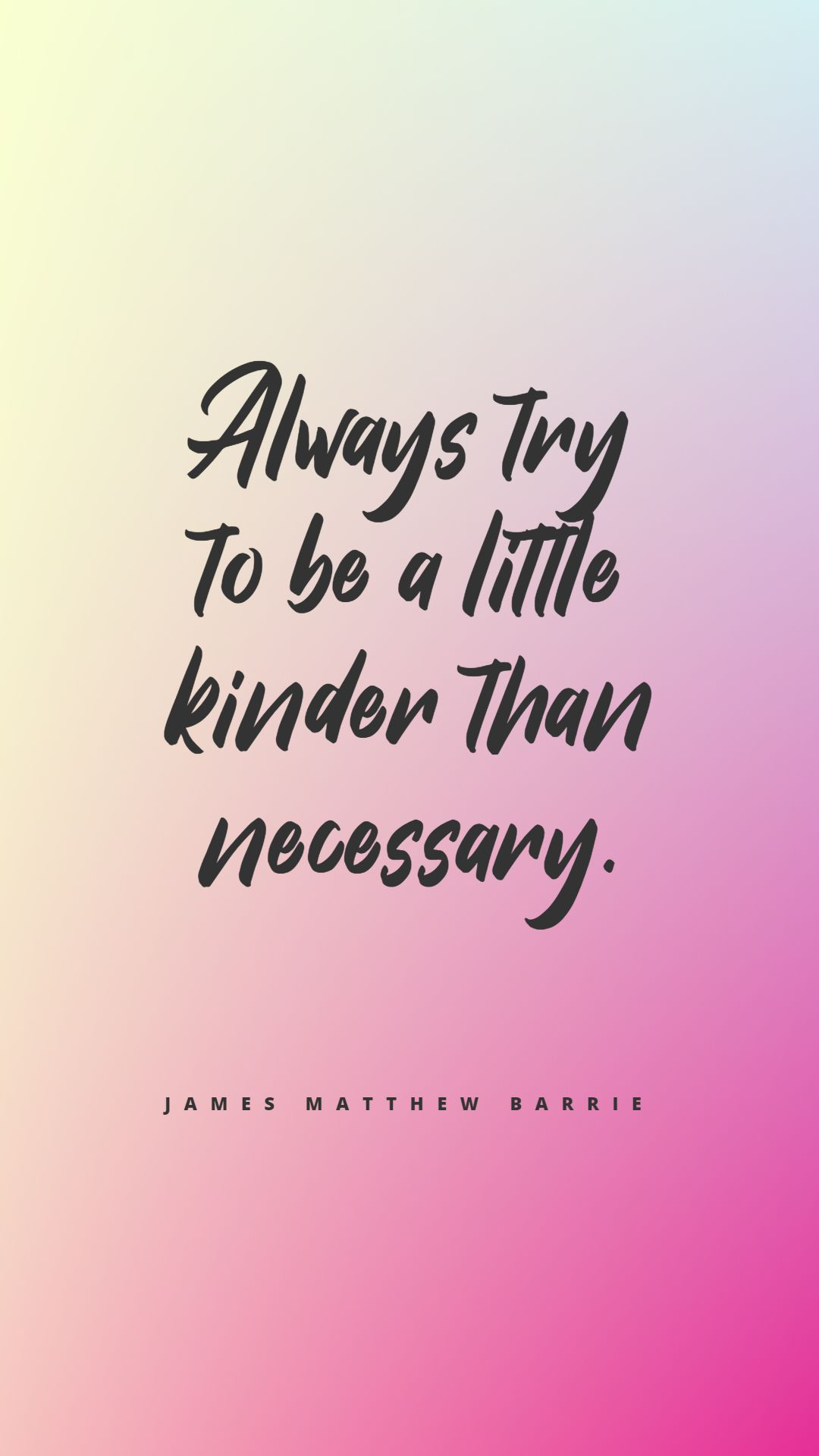 Quotes image of Always try to be a little kinder than necessary.